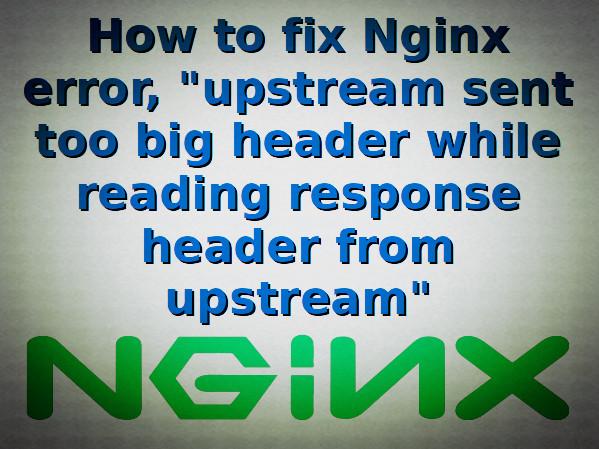 Nginx upstream sent too big header while reading response header from upstream